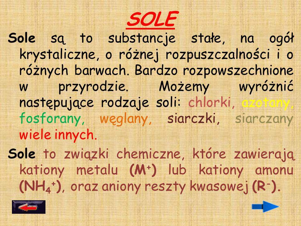 Sole są to substancje stałe, na ogół krystaliczne, o różnej rozpuszczalności i o różnych barwach. Bardzo rozpowszechnione w przyrodzie. Możemy wyróżni
