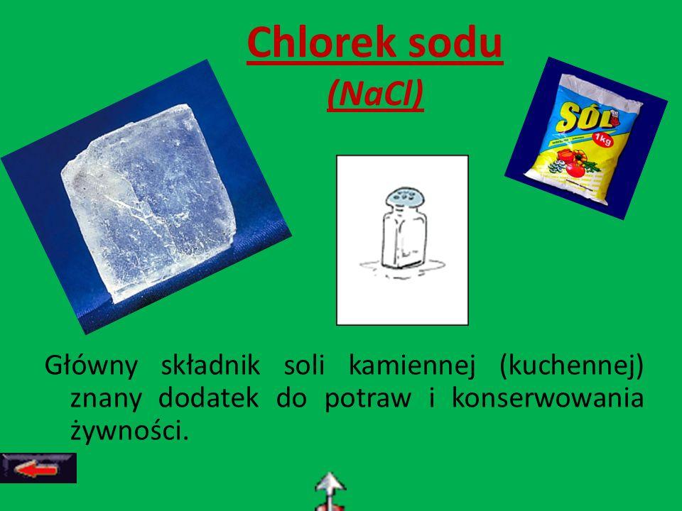 Chlorek sodu (NaCl) Główny składnik soli kamiennej (kuchennej) znany dodatek do potraw i konserwowania żywności.