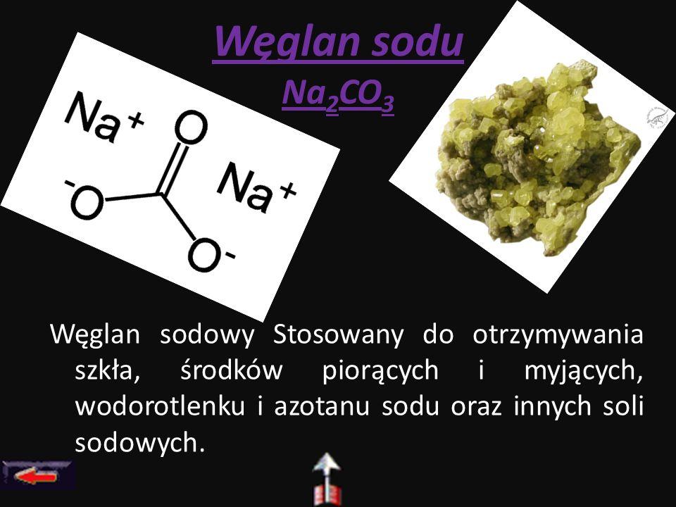 Węglan sodu Na 2 CO 3 Węglan sodowy Stosowany do otrzymywania szkła, środków piorących i myjących, wodorotlenku i azotanu sodu oraz innych soli sodowy
