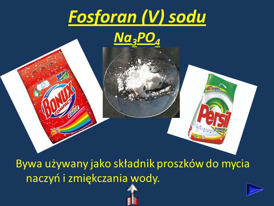 Fosforan (V) sodu Na 3 PO 4 Bywa używany jako składnik proszków do mycia naczyń i zmiękczania wody.