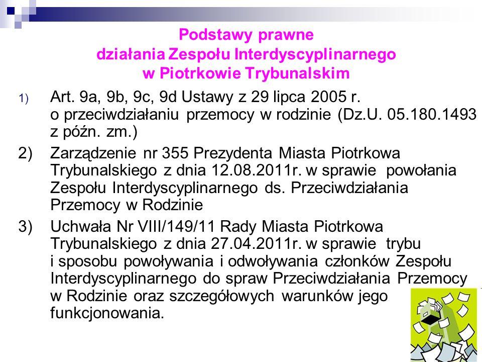 Podstawy prawne działania Zespołu Interdyscyplinarnego w Piotrkowie Trybunalskim 1) Art. 9a, 9b, 9c, 9d Ustawy z 29 lipca 2005 r. o przeciwdziałaniu p