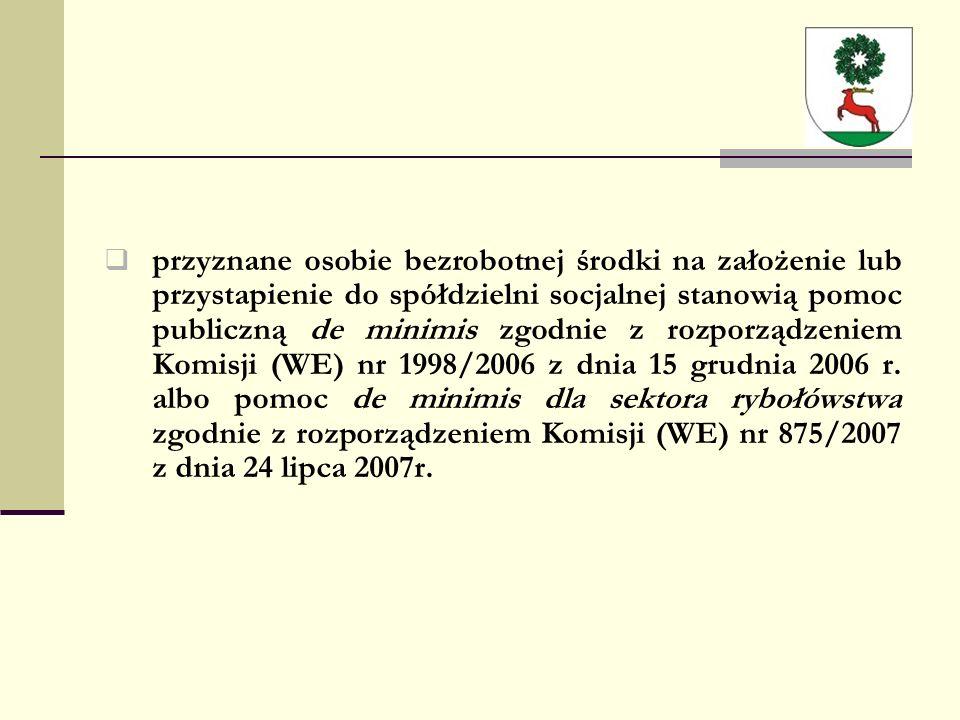  przyznane osobie bezrobotnej środki na założenie lub przystapienie do spółdzielni socjalnej stanowią pomoc publiczną de minimis zgodnie z rozporządzeniem Komisji (WE) nr 1998/2006 z dnia 15 grudnia 2006 r.