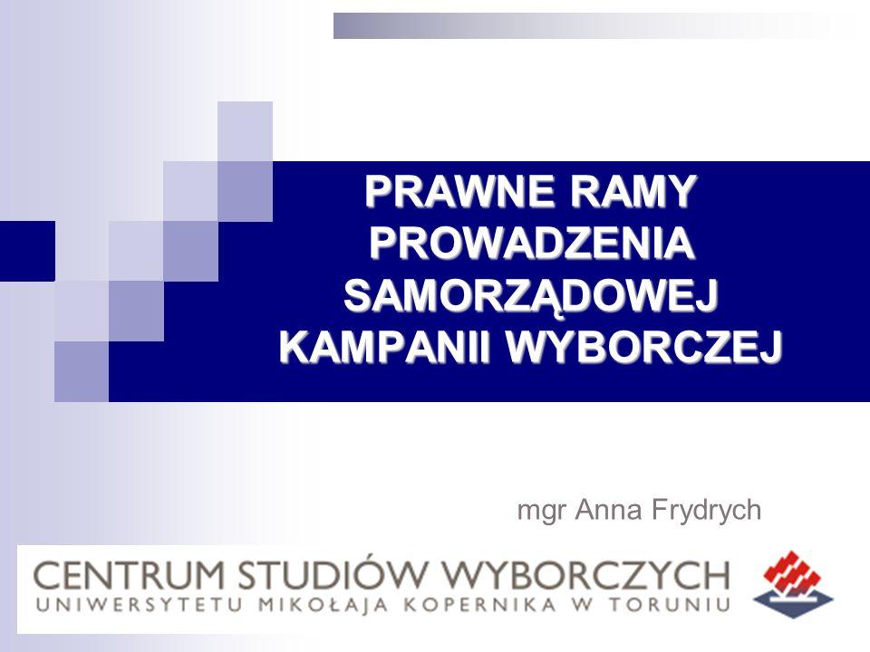 PRAWNE RAMY PROWADZENIA SAMORZĄDOWEJ KAMPANII WYBORCZEJ mgr Anna Frydrych