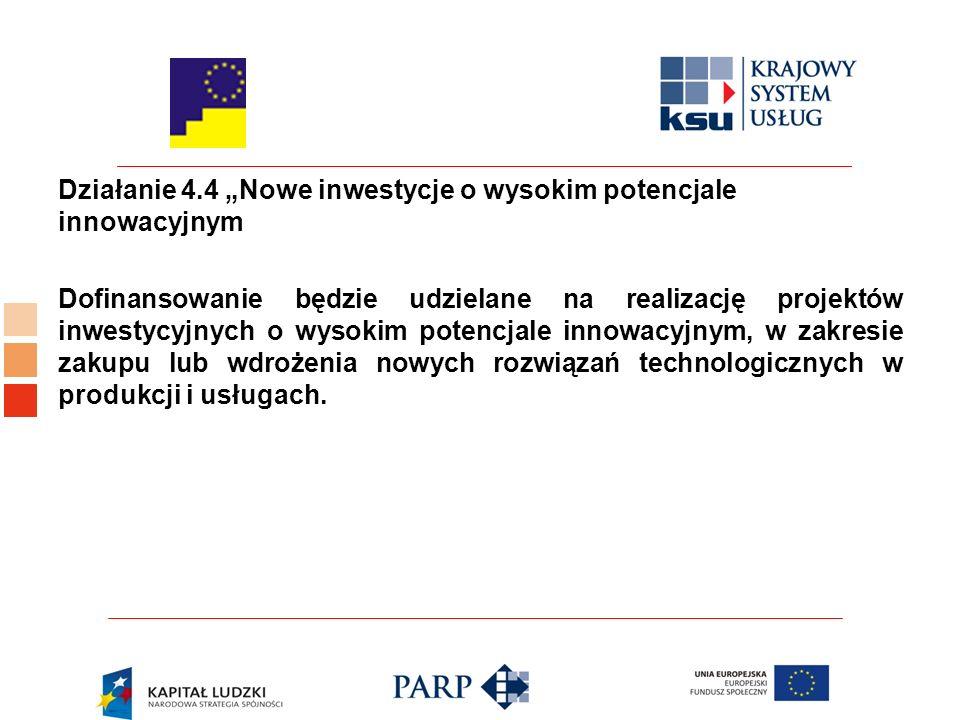 """Działanie 4.4 """"Nowe inwestycje o wysokim potencjale innowacyjnym Dofinansowanie będzie udzielane na realizację projektów inwestycyjnych o wysokim potencjale innowacyjnym, w zakresie zakupu lub wdrożenia nowych rozwiązań technologicznych w produkcji i usługach."""