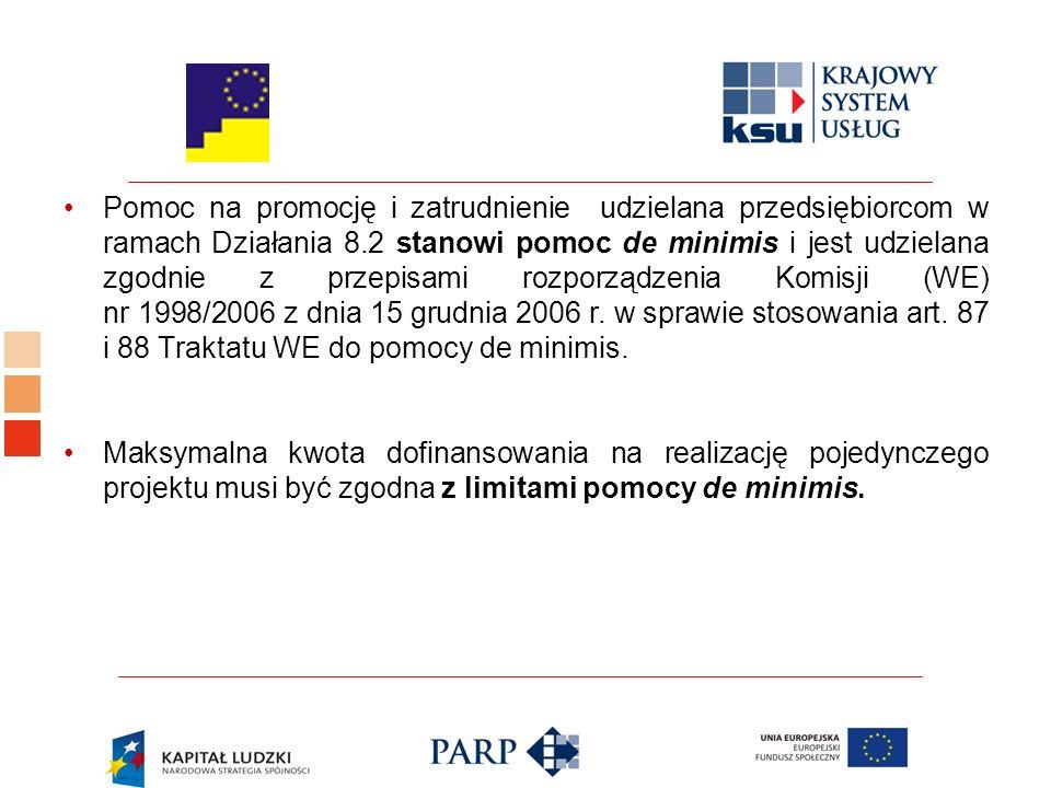 Pomoc na promocję i zatrudnienie udzielana przedsiębiorcom w ramach Działania 8.2 stanowi pomoc de minimis i jest udzielana zgodnie z przepisami rozporządzenia Komisji (WE) nr 1998/2006 z dnia 15 grudnia 2006 r.