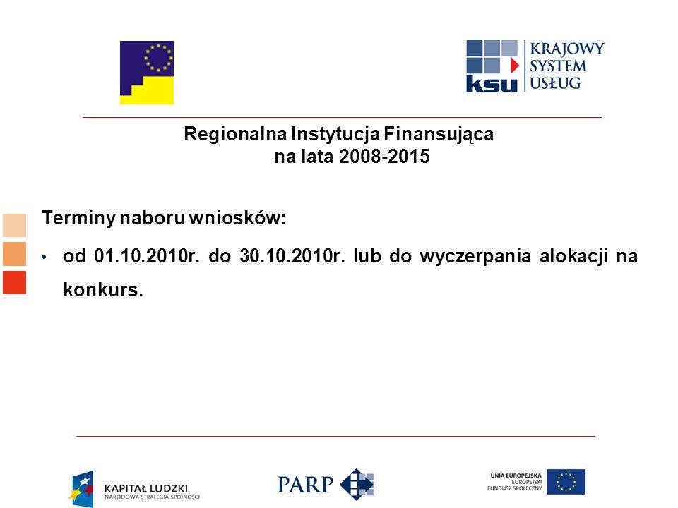 Regionalna Instytucja Finansująca na lata 2008-2015 Terminy naboru wniosków: od 01.10.2010r.