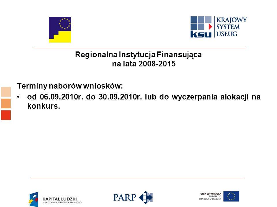 Regionalna Instytucja Finansująca na lata 2008-2015 Terminy naborów wniosków: od 06.09.2010r.