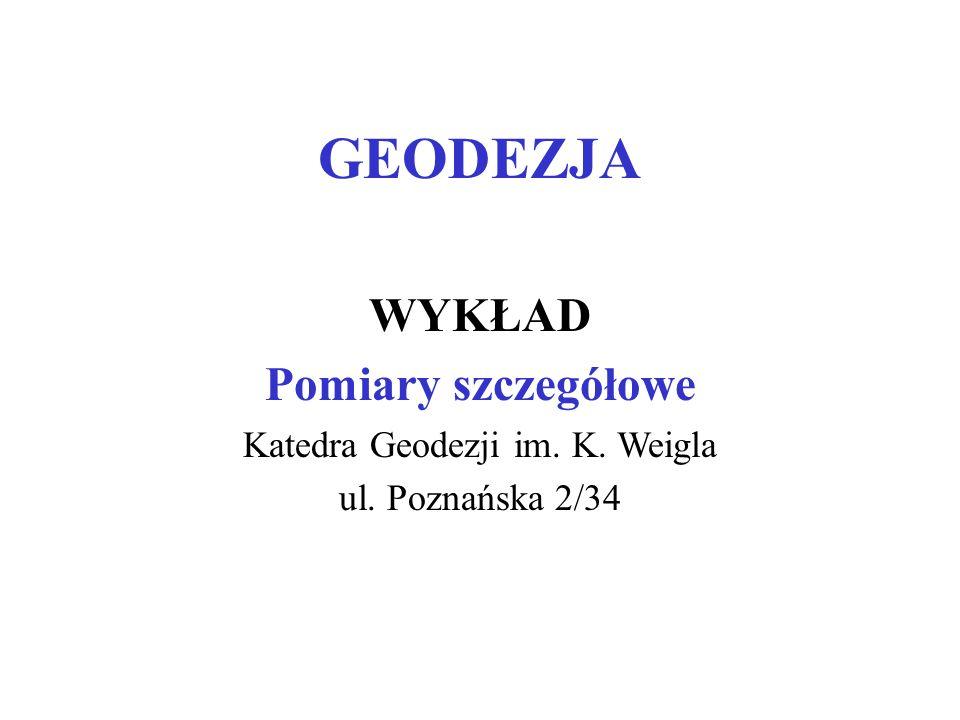 GEODEZJA WYKŁAD Pomiary szczegółowe Katedra Geodezji im. K. Weigla ul. Poznańska 2/34