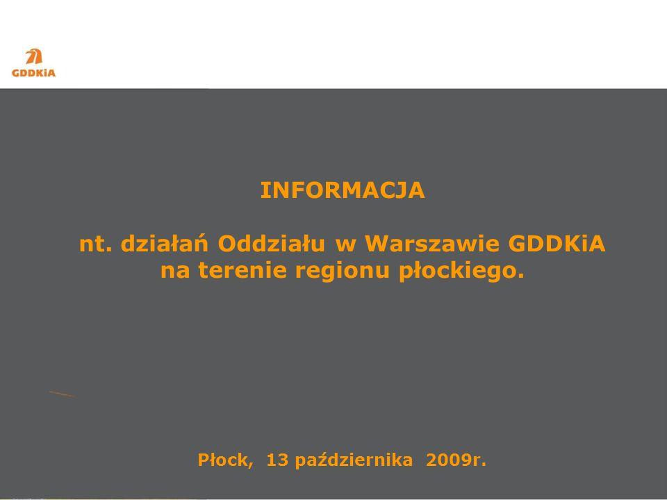 INFORMACJA nt. działań Oddziału w Warszawie GDDKiA na terenie regionu płockiego. Płock, 13 października 2009r.