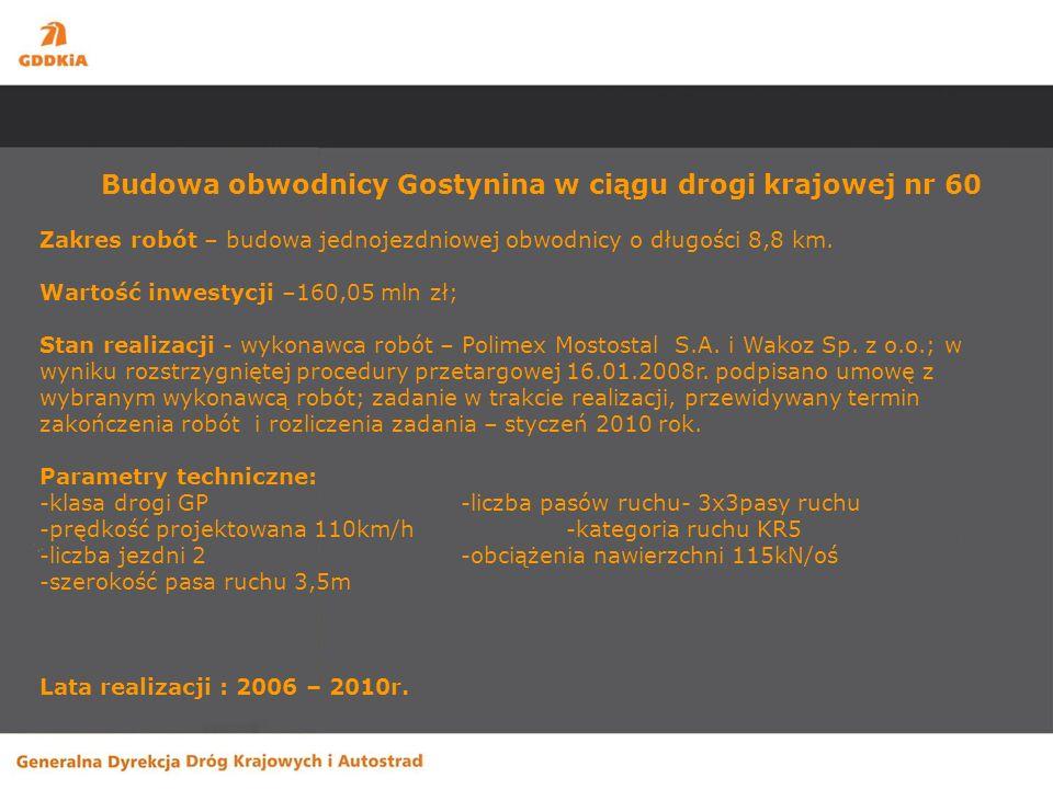 Budowa obwodnicy Gostynina w ciągu drogi krajowej nr 60 Zakres robót – budowa jednojezdniowej obwodnicy o długości 8,8 km. Wartość inwestycji –160,05