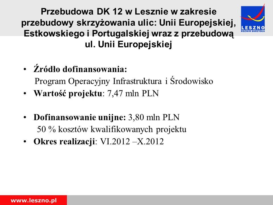 Przebudowa DK 12 w Lesznie w zakresie przebudowy skrzyżowania ulic: Unii Europejskiej, Estkowskiego i Portugalskiej wraz z przebudową ul.