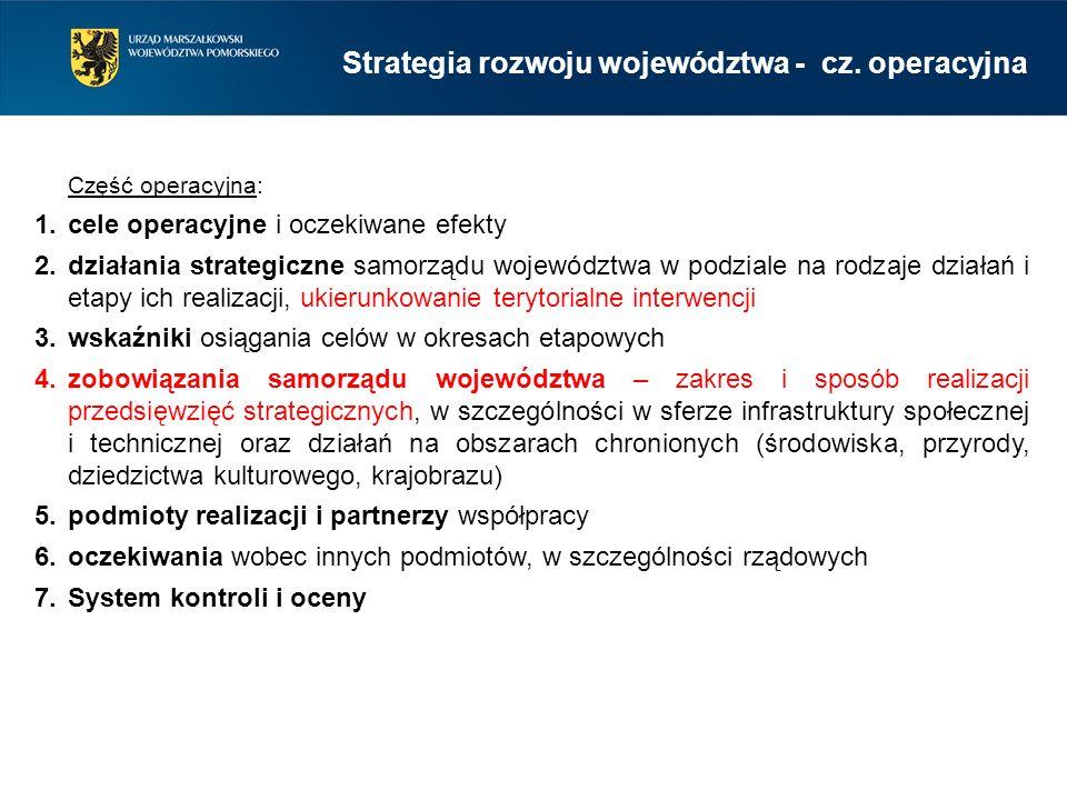 Część operacyjna: 1.cele operacyjne i oczekiwane efekty 2.działania strategiczne samorządu województwa w podziale na rodzaje działań i etapy ich reali