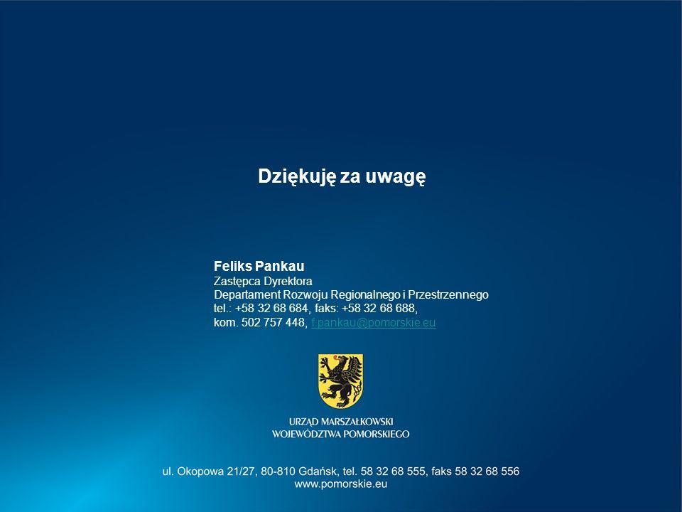 Dziękuję za uwagę Feliks Pankau Zastępca Dyrektora Departament Rozwoju Regionalnego i Przestrzennego tel.: +58 32 68 684, faks: +58 32 68 688, kom. 50