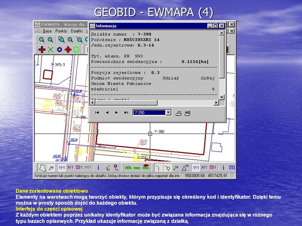 GEOBID - EWMAPA (4) Dane zorientowane obiektowo Elementy na warstwach mogą tworzyć obiekty, którym przypisuje się określony kod i identyfikator. Dzięk