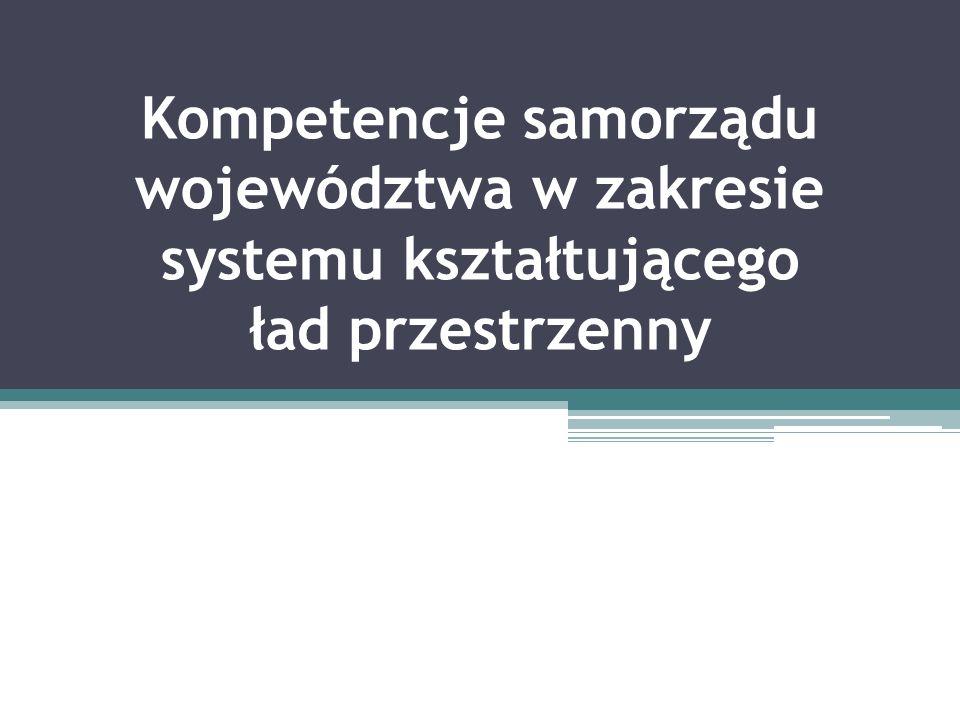 Kompetencje samorządu województwa w zakresie systemu kształtującego ład przestrzenny