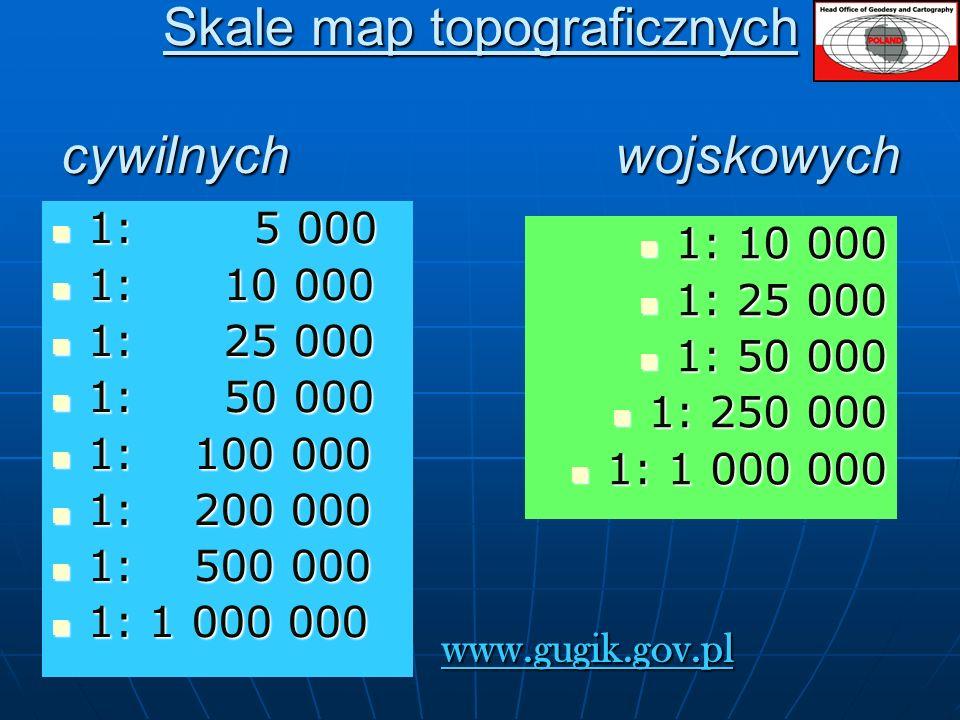 Skale map topograficznych cywilnych wojskowych 1: 5 000 1: 5 000 1: 10 000 1: 10 000 1: 25 000 1: 25 000 1: 50 000 1: 50 000 1: 100 000 1: 100 000 1: 200 000 1: 200 000 1: 500 000 1: 500 000 1: 1 000 000 1: 1 000 000 1: 10 000 1: 10 000 1: 25 000 1: 25 000 1: 50 000 1: 50 000 1: 250 000 1: 250 000 1: 1 000 000 1: 1 000 000 www.gugik.gov.pl