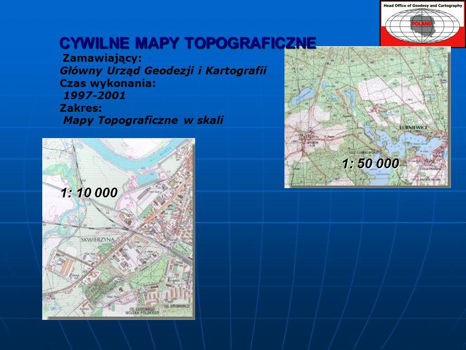 CYWILNE MAPY TOPOGRAFICZNE 1: 50 000 1: 10 000 CYWILNE MAPY TOPOGRAFICZNE Zamawiający: Główny Urząd Geodezji i Kartografii Czas wykonania: 1997-2001 Zakres: Mapy Topograficzne w skali 1: 50 000 1: 10 000