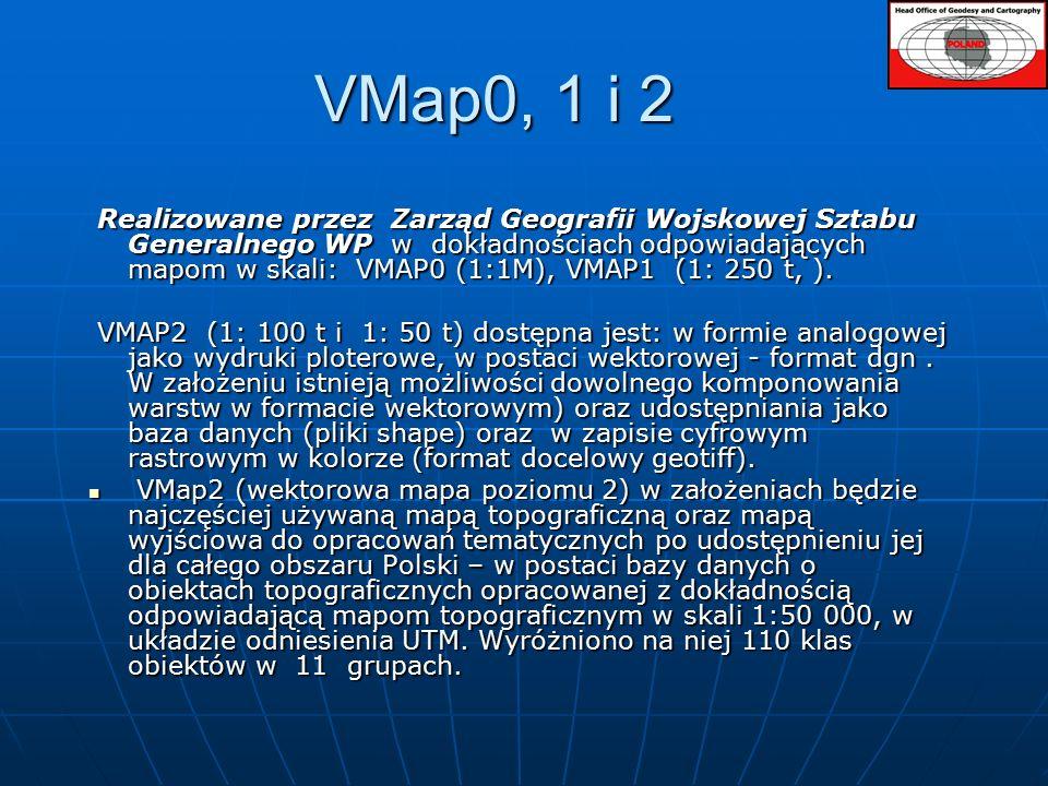 VMap0, 1 i 2 Realizowane przez Zarząd Geografii Wojskowej Sztabu Generalnego WP w dokładnościach odpowiadających mapom w skali: VMAP0 (1:1M), VMAP1 (1: 250 t, ).