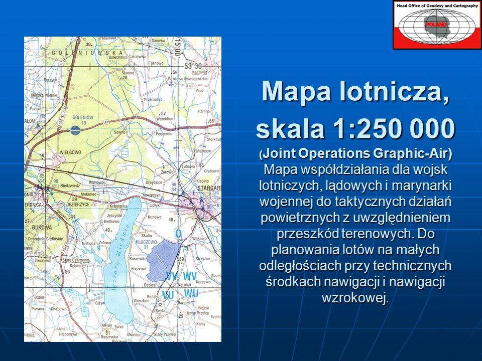 Mapa lotnicza, skala 1:250 000 ( Joint Operations Graphic-Air) Mapa współdziałania dla wojsk lotniczych, lądowych i marynarki wojennej do taktycznych działań powietrznych z uwzględnieniem przeszkód terenowych.