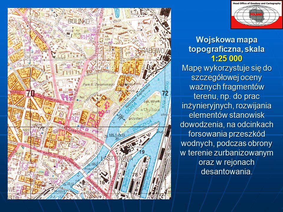 Wojskowa mapa topograficzna, skala 1:25 000 Mapę wykorzystuje się do szczegółowej oceny ważnych fragmentów terenu, np.