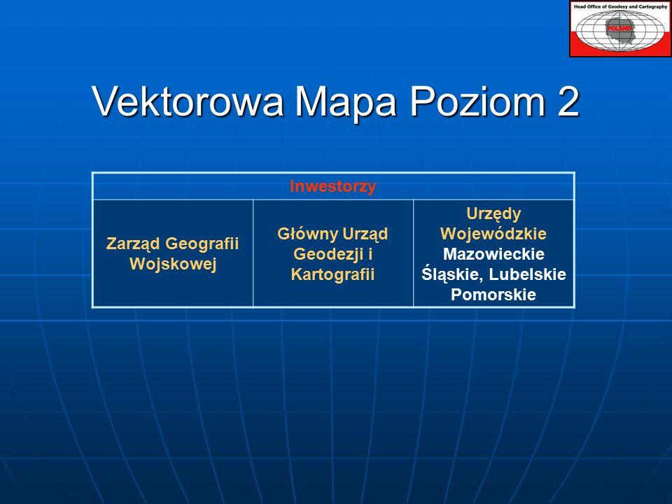 Vektorowa Mapa Poziom 2 Inwestorzy Zarząd Geografii Wojskowej Główny Urząd Geodezji i Kartografii Urzędy Wojewódzkie Mazowieckie Śląskie, Lubelskie Pomorskie
