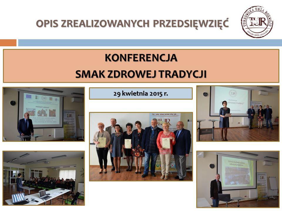 OPIS ZREALIZOWANYCH PRZEDSIĘWZIĘĆ KONFERENCJA SMAK ZDROWEJ TRADYCJI 29 kwietnia 2015 r.