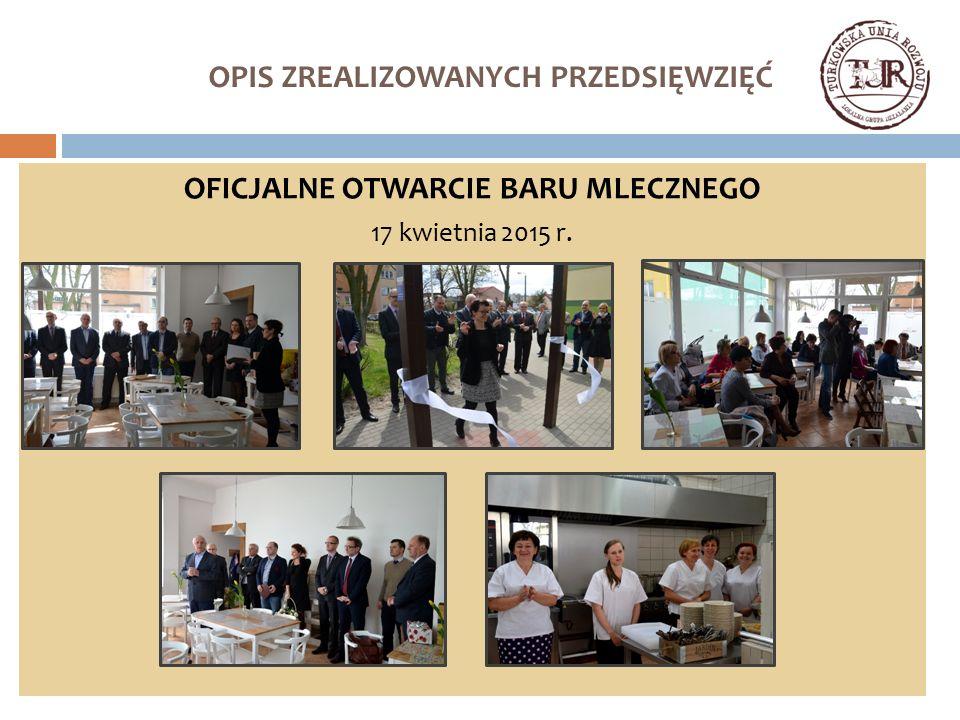 OPIS ZREALIZOWANYCH PRZEDSIĘWZIĘĆ OFICJALNE OTWARCIE BARU MLECZNEGO 17 kwietnia 2015 r.