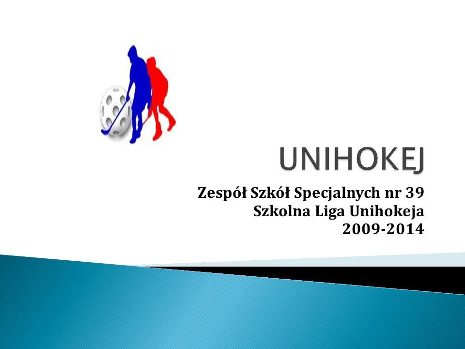 Zespół Szkół Specjalnych nr 39 Szkolna Liga Unihokeja 2009-2014