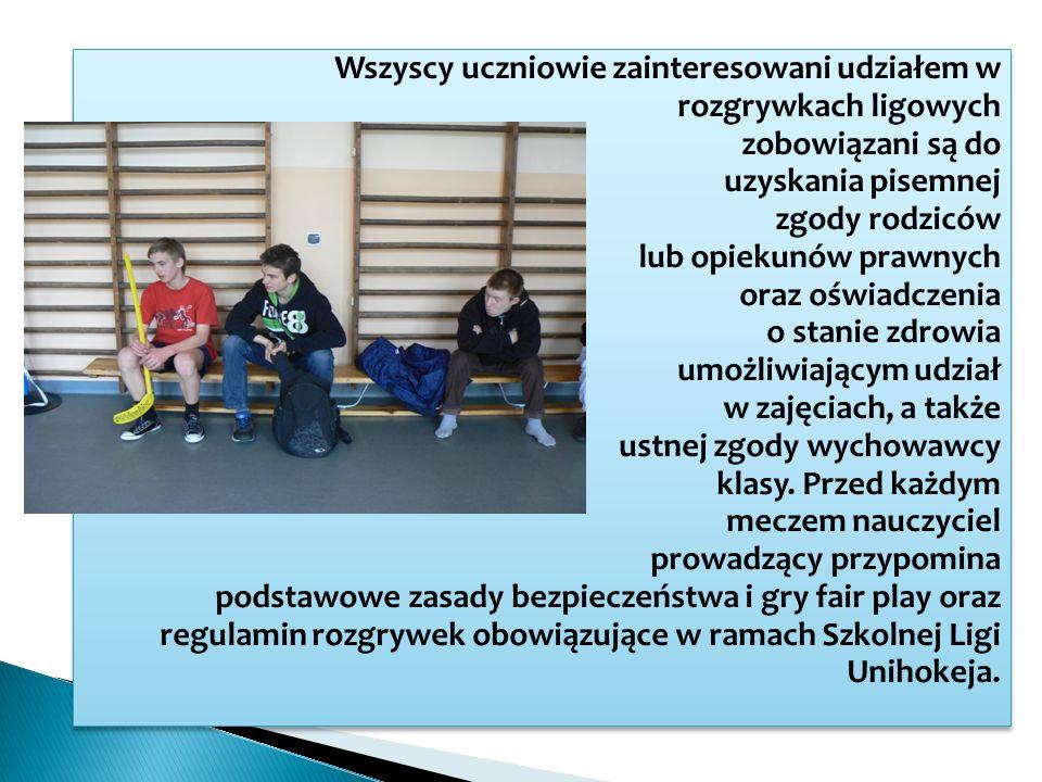 Wszyscy uczniowie zainteresowani udziałem w rozgrywkach ligowych zobowiązani są do uzyskania pisemnej zgody rodziców lub opiekunów prawnych oraz oświadczenia o stanie zdrowia umożliwiającym udział w zajęciach, a także ustnej zgody wychowawcy klasy.