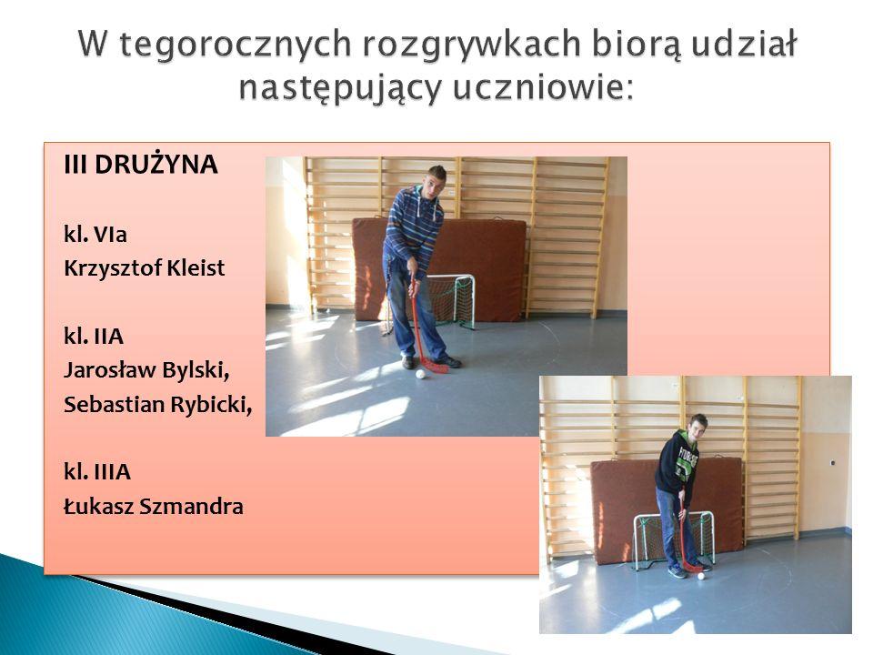 III DRUŻYNA kl. VIa Krzysztof Kleist kl. IIA Jarosław Bylski, Sebastian Rybicki, kl.