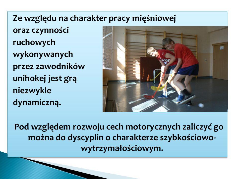 Ze względu na charakter pracy mięśniowej oraz czynności ruchowych wykonywanych przez zawodników unihokej jest grą niezwykle dynamiczną.