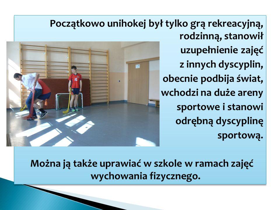 Początkowo unihokej był tylko grą rekreacyjną, rodzinną, stanowił uzupełnienie zajęć z innych dyscyplin, obecnie podbija świat, wchodzi na duże areny sportowe i stanowi odrębną dyscyplinę sportową.