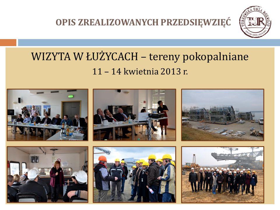 OPIS ZREALIZOWANYCH PRZEDSIĘWZIĘĆ WIZYTA W ŁUŻYCACH – tereny pokopalniane 11 – 14 kwietnia 2013 r.