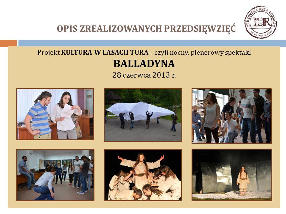 OPIS ZREALIZOWANYCH PRZEDSIĘWZIĘĆ Projekt KULTURA W LASACH TURA - czyli nocny, plenerowy spektakl BALLADYNA 28 czerwca 2013 r.