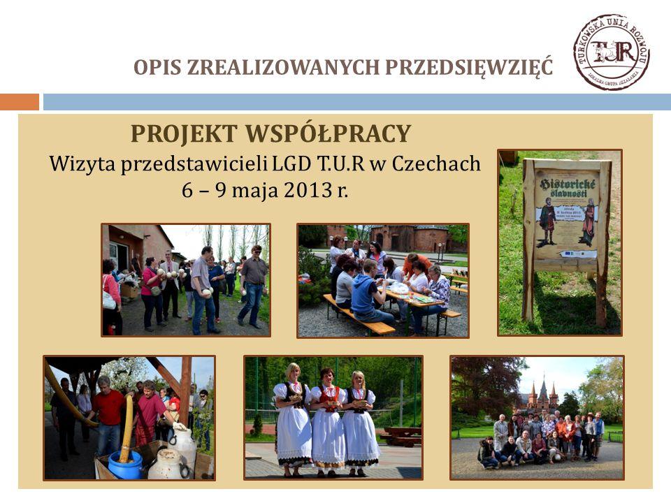 OPIS ZREALIZOWANYCH PRZEDSIĘWZIĘĆ PROJEKT WSPÓŁPRACY Wizyta przedstawicieli LGD T.U.R w Czechach 6 – 9 maja 2013 r.