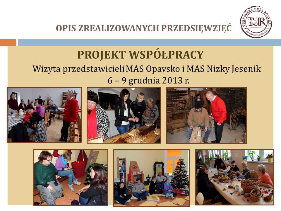 OPIS ZREALIZOWANYCH PRZEDSIĘWZIĘĆ PROJEKT WSPÓŁPRACY Wizyta przedstawicieli MAS Opavsko i MAS Nizky Jesenik 6 – 9 grudnia 2013 r.