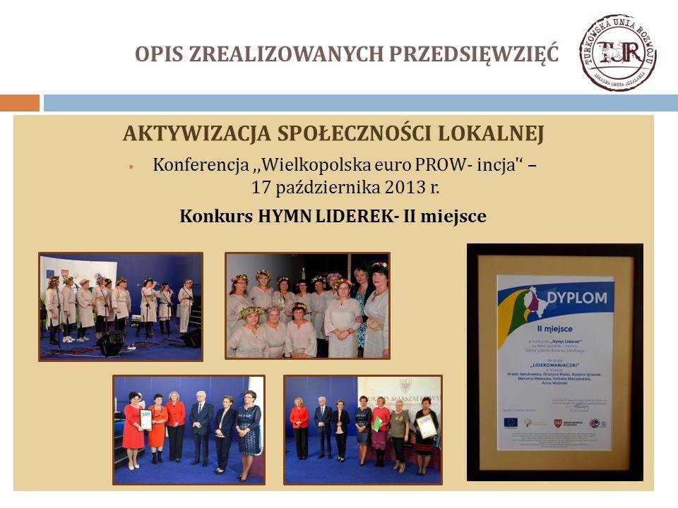 OPIS ZREALIZOWANYCH PRZEDSIĘWZIĘĆ AKTYWIZACJA SPOŁECZNOŚCI LOKALNEJ  Konferencja,,Wielkopolska euro PROW- incja ' – 17 października 2013 r.