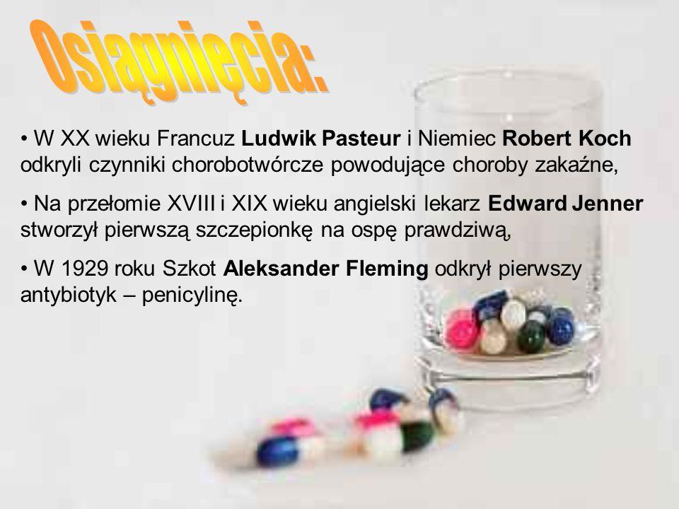 W XX wieku Francuz Ludwik Pasteur i Niemiec Robert Koch odkryli czynniki chorobotwórcze powodujące choroby zakaźne, Na przełomie XVIII i XIX wieku angielski lekarz Edward Jenner stworzył pierwszą szczepionkę na ospę prawdziwą, W 1929 roku Szkot Aleksander Fleming odkrył pierwszy antybiotyk – penicylinę.