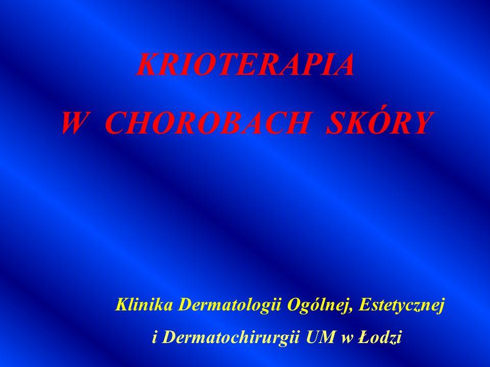 Klinika Dermatologii Ogólnej, Estetycznej i Dermatochirurgii UM w Łodzi KRIOTERAPIA W CHOROBACH SKÓRY