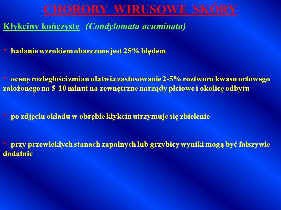 CHOROBY WIRUSOWE SKÓRY Kłykciny kończyste (Condylomata acuminata)