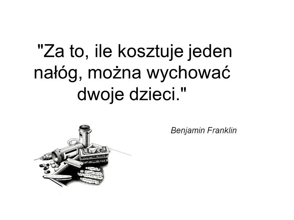 """"""" Za to, ile kosztuje jeden nałóg, można wychować dwoje dzieci. Benjamin Franklin"""
