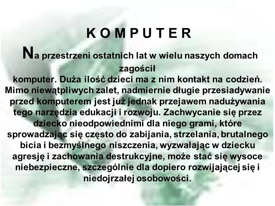 N a przestrzeni ostatnich lat w wielu naszych domach zagościł komputer. Duża ilość dzieci ma z nim kontakt na codzień. Mimo niewątpliwych zalet, nadmi