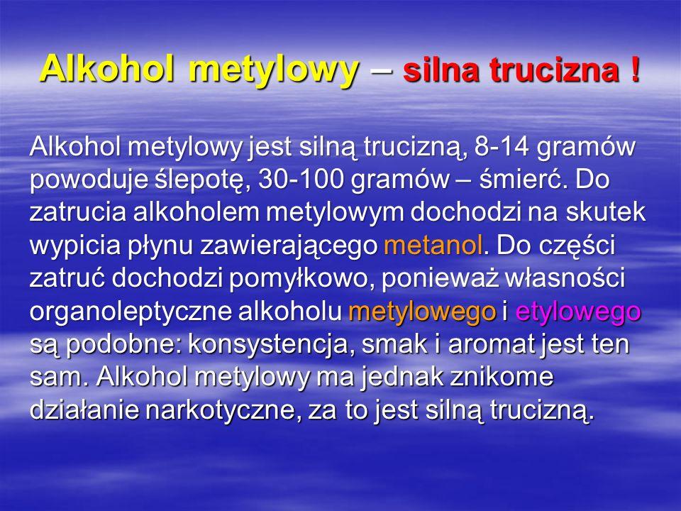Alkohol metylowy – silna trucizna .