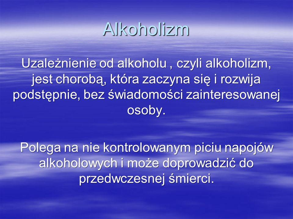 Alkoholizm Alkoholizm to choroba, która niszczy nie tylko życie osoby uzależnionej, ale również jej krewnych.