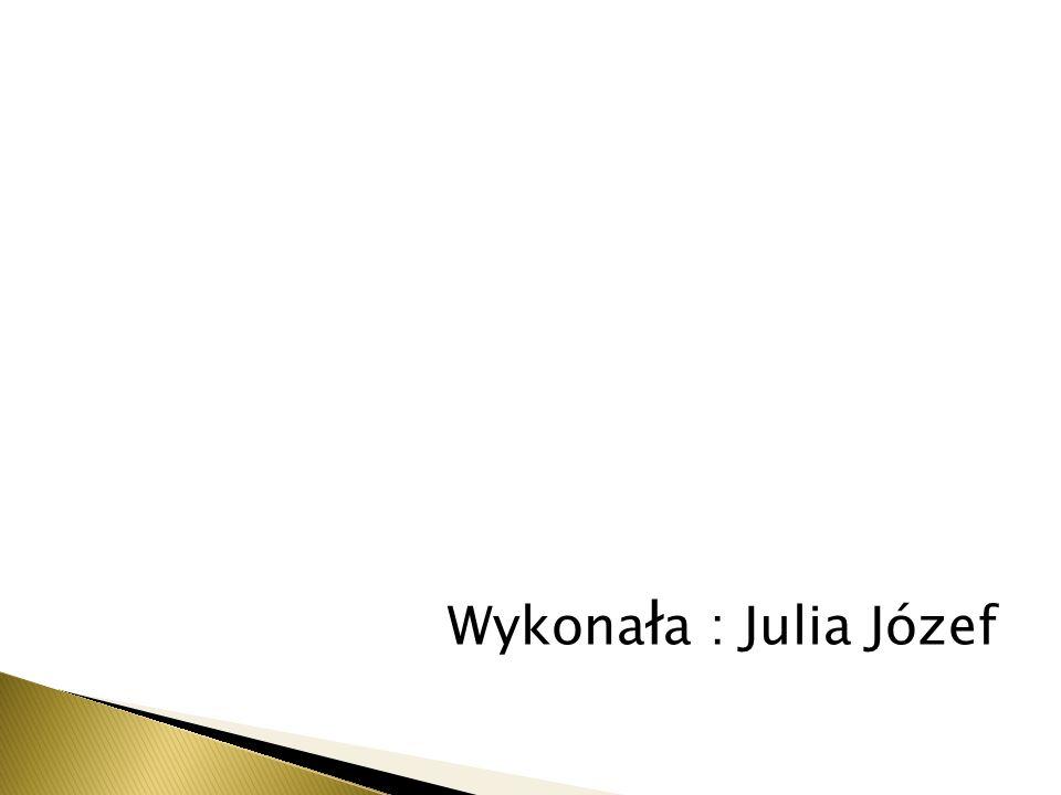 Wykona ł a : Julia Józef