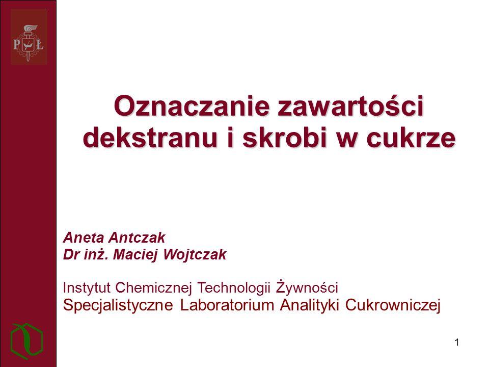 1 Oznaczanie zawartości dekstranu i skrobi w cukrze Aneta Antczak Dr inż.