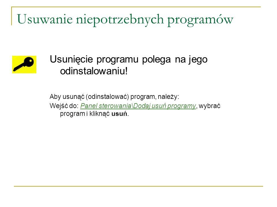 Usuwanie niepotrzebnych programów Usunięcie programu polega na jego odinstalowaniu.