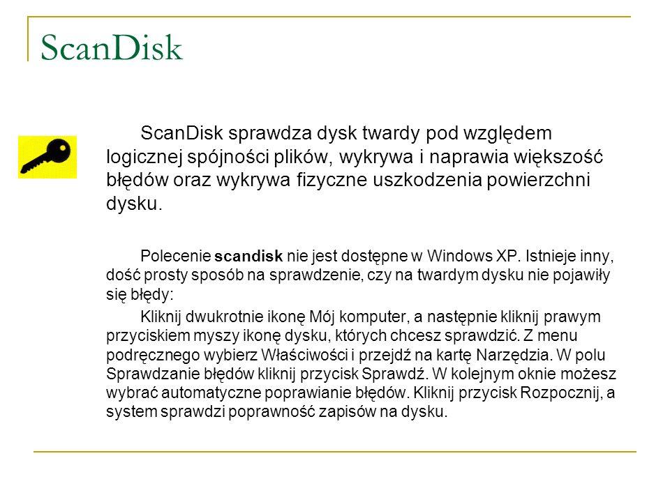 ScanDisk ScanDisk sprawdza dysk twardy pod względem logicznej spójności plików, wykrywa i naprawia większość błędów oraz wykrywa fizyczne uszkodzenia powierzchni dysku.