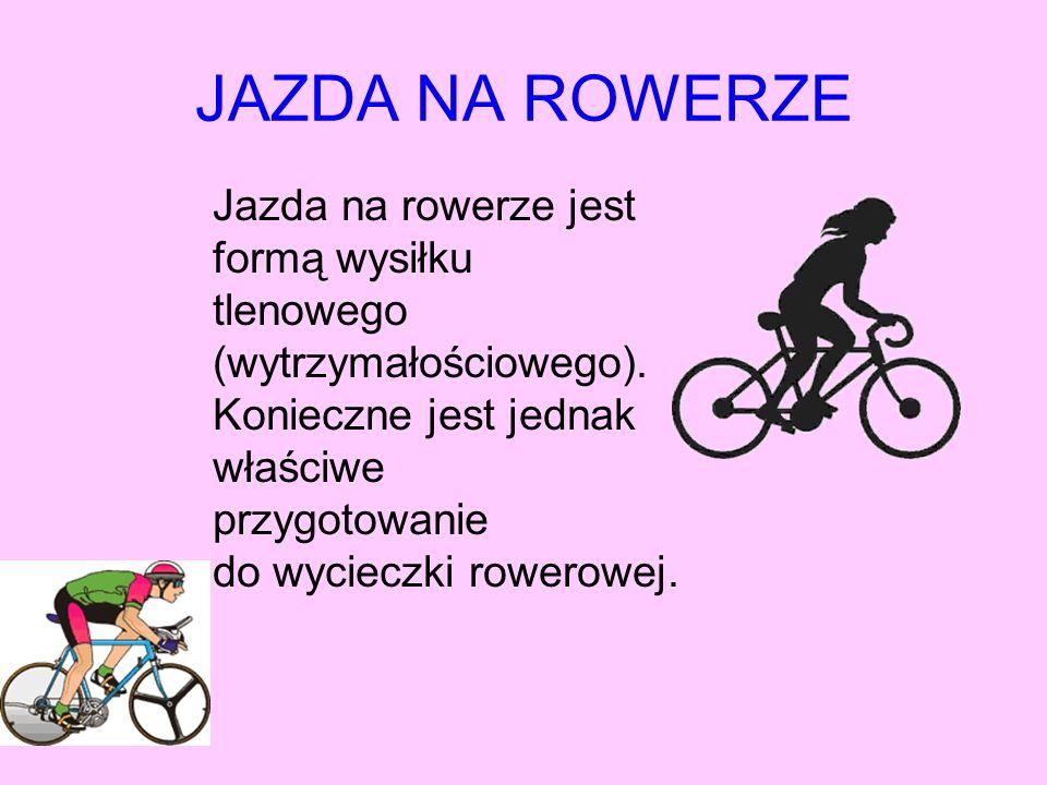 JAZDA NA ROWERZE Jazda na rowerze jest formą wysiłku tlenowego (wytrzymałościowego).