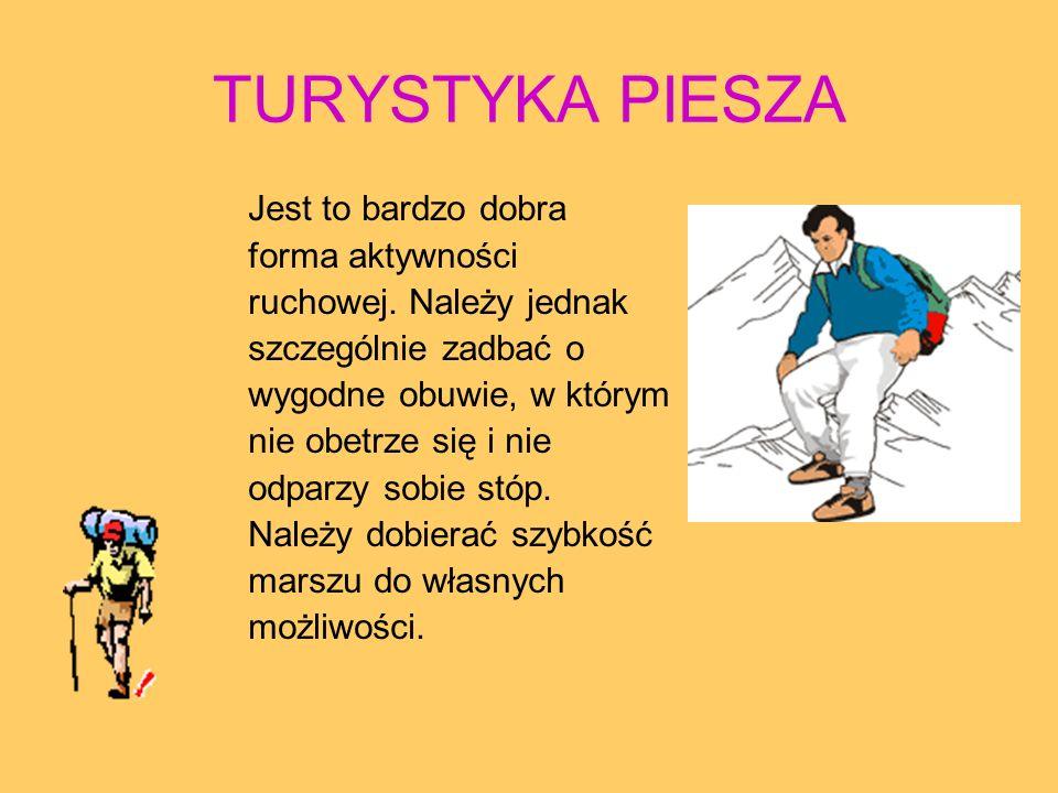 TURYSTYKA PIESZA Jest to bardzo dobra forma aktywności ruchowej.